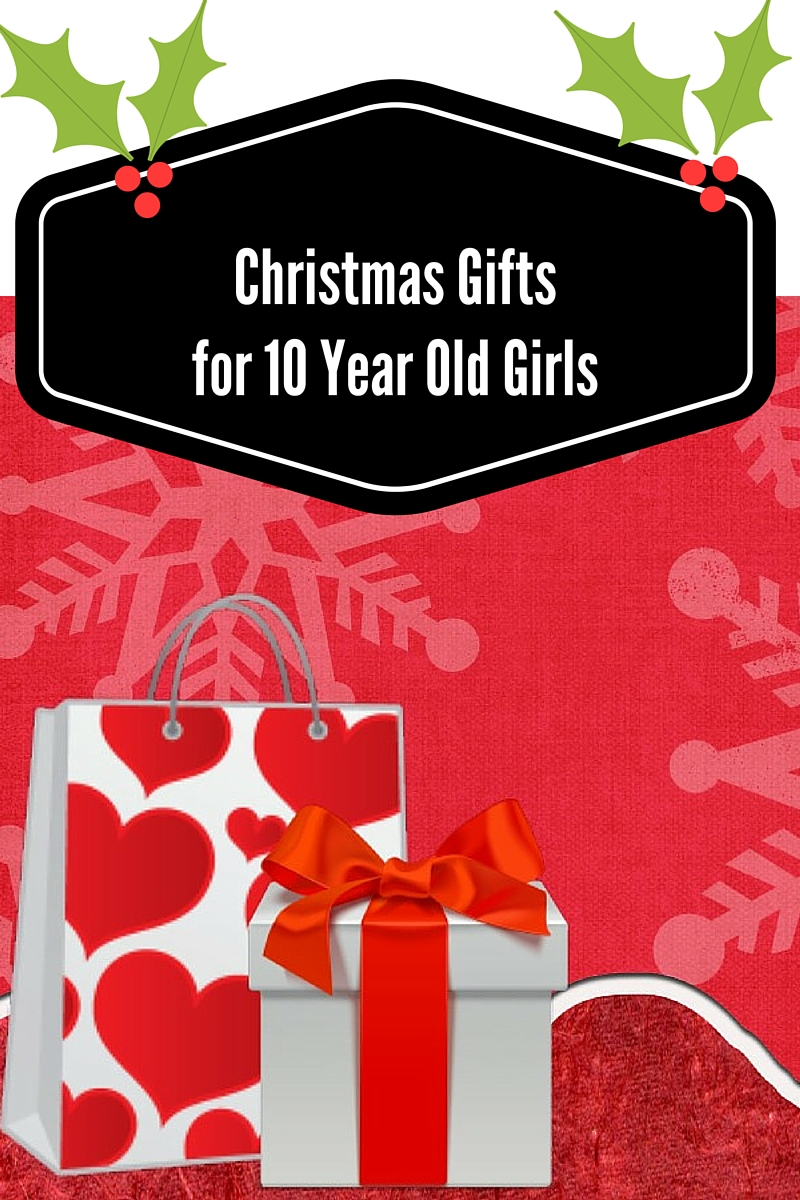 Best Christmas Gifts For 10 Year Old Girls In 2018