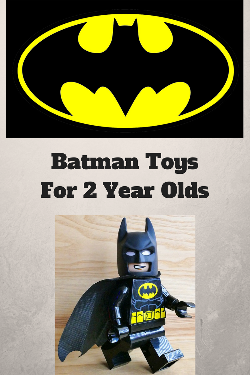 Batman Toys For 2 Year Old In 2017